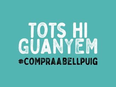 DONEM SUPORT ALS NOSTRES BARS, RESTAURANTS I COMERÇOS. #COMPRAABELLPUIG. TOTS HI GUANYEM.